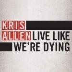 Kris Allen - Live Like We're Dying